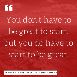 You don't have to be great to start,but